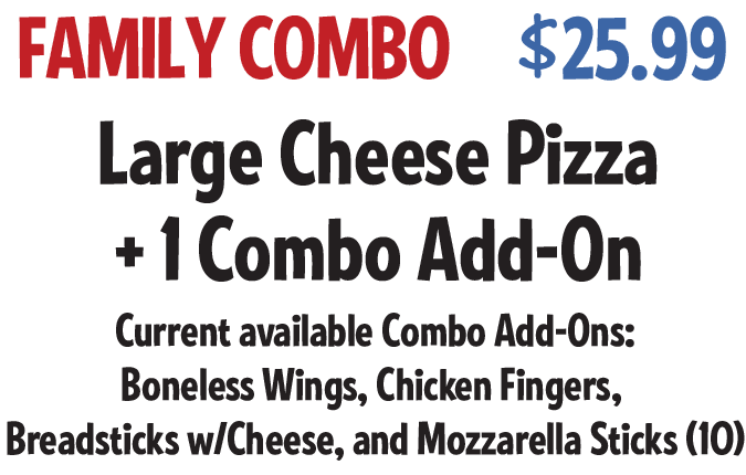 Family Combo: Large Cheese Pizza +1 Combo Add-On $25.99 CODE: FCWS